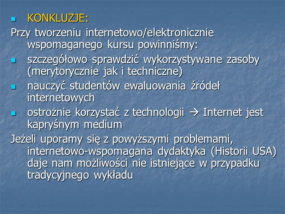 KONKLUZJE: Przy tworzeniu internetowo/elektronicznie wspomaganego kursu powinniśmy: