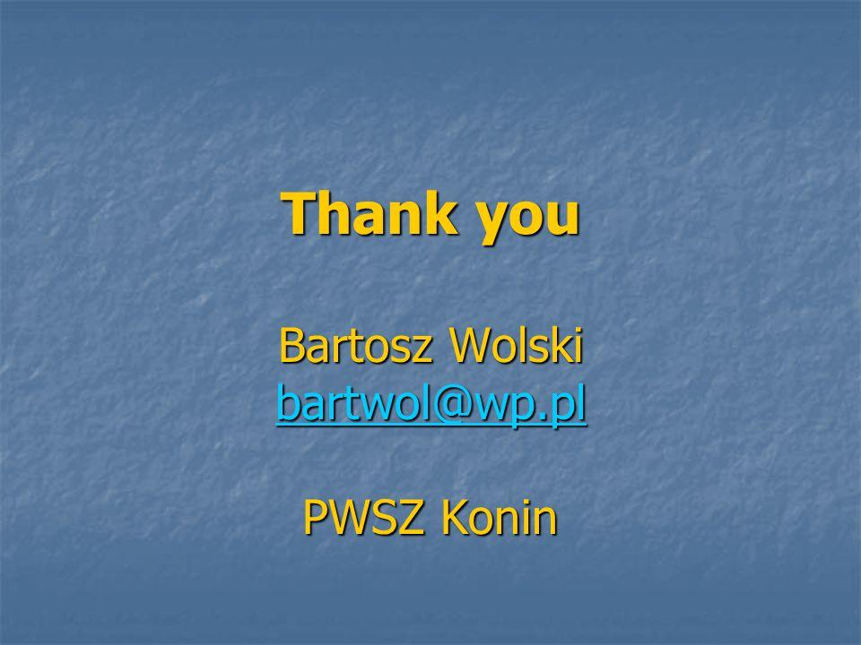 Thank you Bartosz Wolski bartwol@wp.pl PWSZ Konin