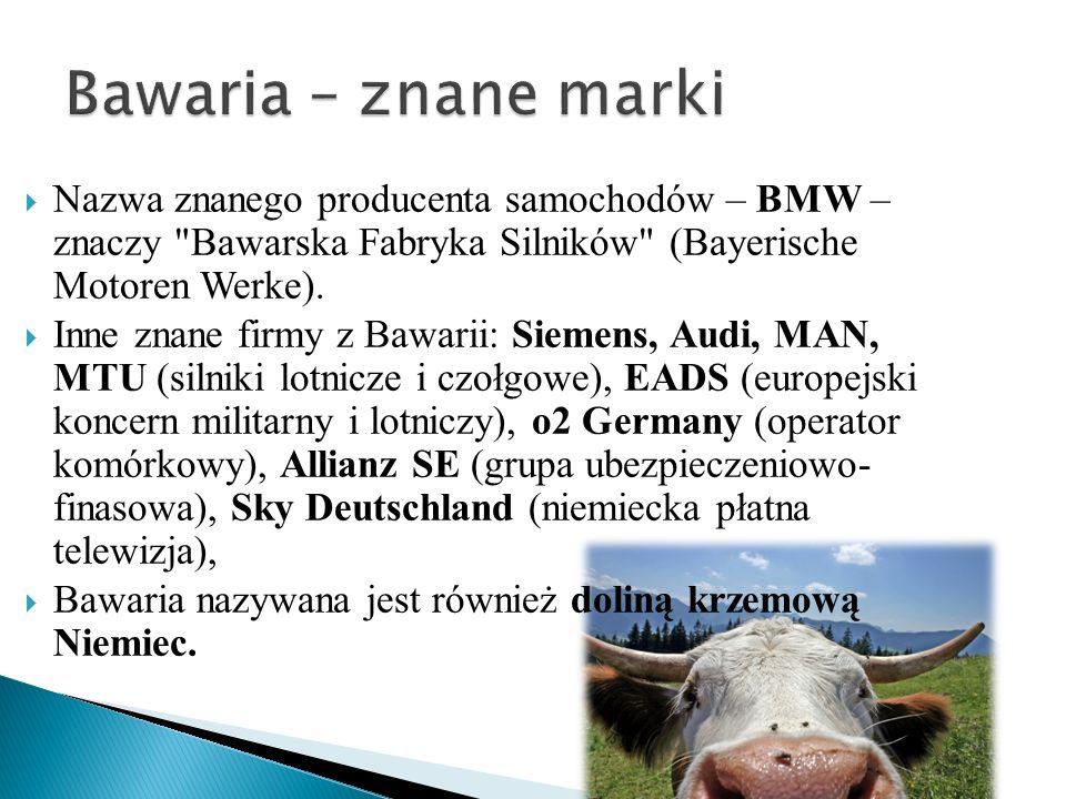 Bawaria – znane marki Nazwa znanego producenta samochodów – BMW – znaczy Bawarska Fabryka Silników (Bayerische Motoren Werke).