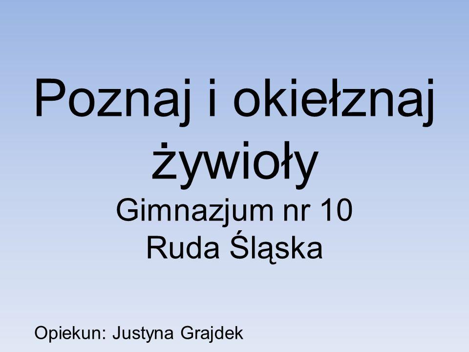 Poznaj i okiełznaj żywioły Gimnazjum nr 10 Ruda Śląska