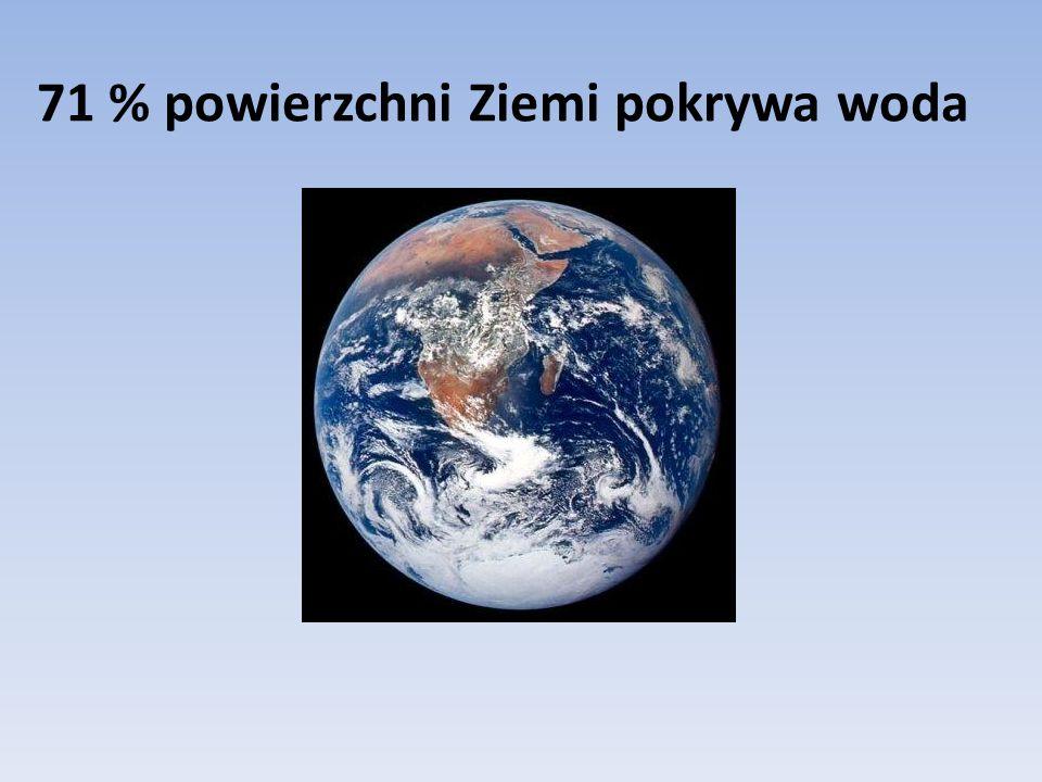 71 % powierzchni Ziemi pokrywa woda
