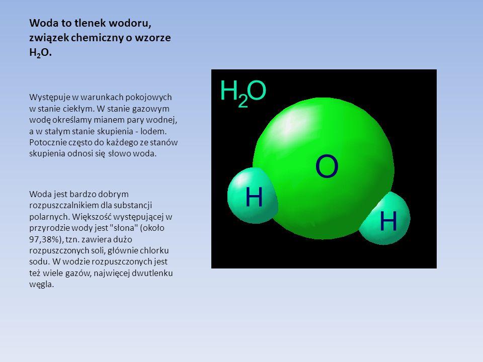Woda to tlenek wodoru, związek chemiczny o wzorze H2O.