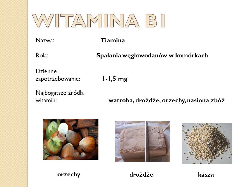 WITAMINA B1 Nazwa: Tiamina Rola: Spalania węglowodanów w komórkach