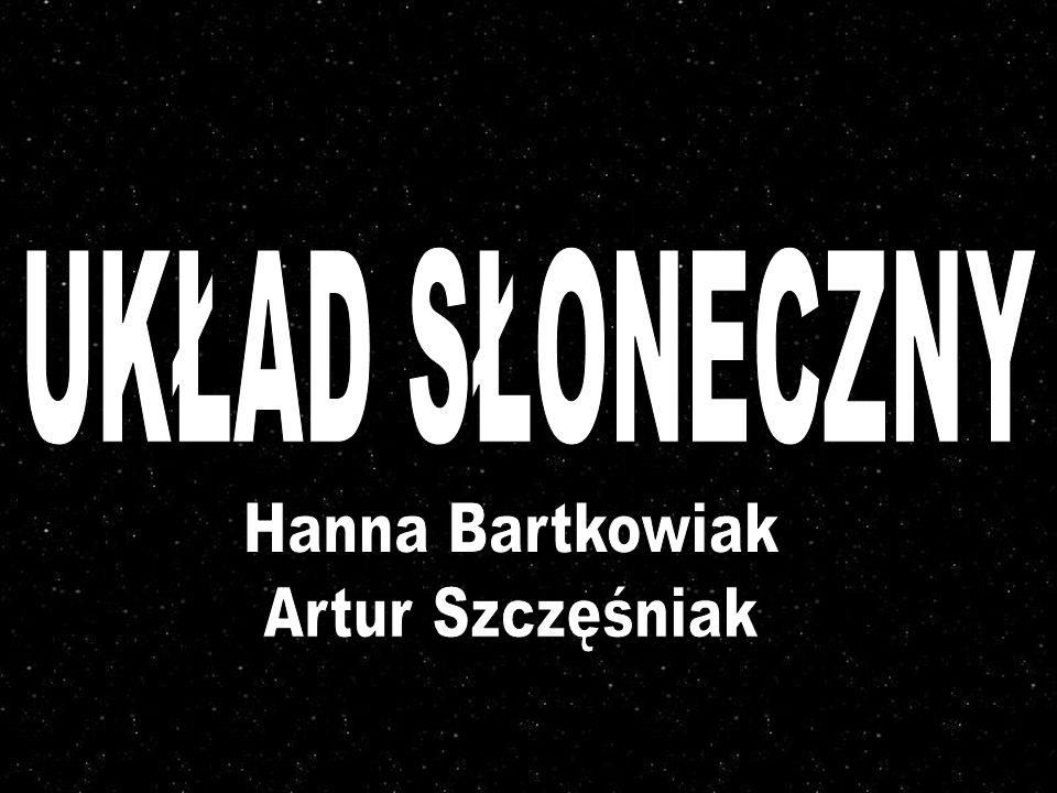 UKŁAD SŁONECZNY Hanna Bartkowiak Artur Szczęśniak