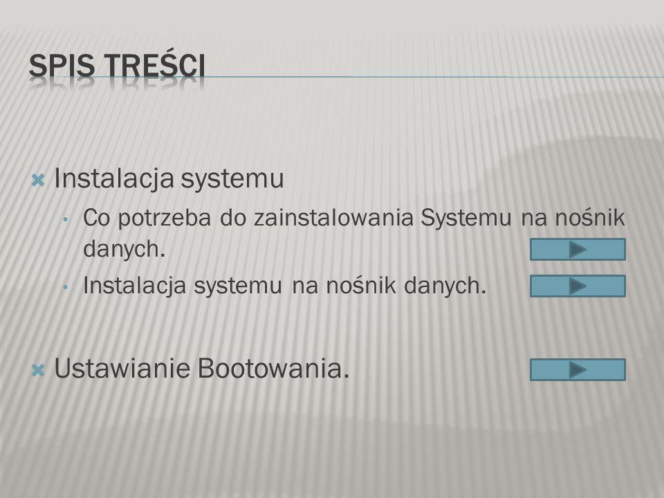 Spis Treści Instalacja systemu Ustawianie Bootowania.