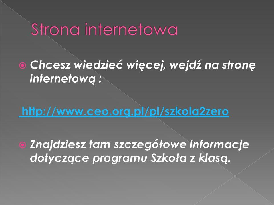Strona internetowa Chcesz wiedzieć więcej, wejdź na stronę internetową : http://www.ceo.org.pl/pl/szkola2zero.