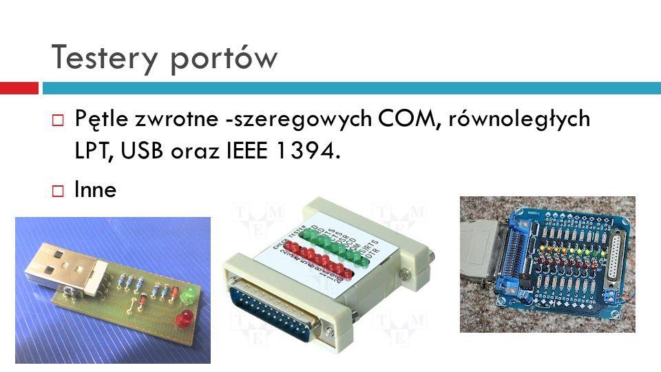 Testery portów Pętle zwrotne -szeregowych COM, równoległych LPT, USB oraz IEEE 1394. Inne