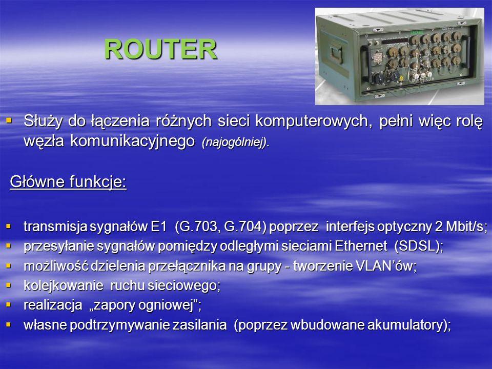 ROUTER Służy do łączenia różnych sieci komputerowych, pełni więc rolę węzła komunikacyjnego (najogólniej).