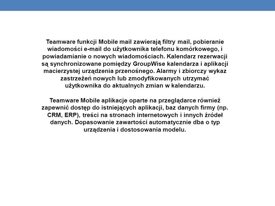 Teamware funkcji Mobile mail zawierają filtry mail, pobieranie wiadomości e-mail do użytkownika telefonu komórkowego, i powiadamianie o nowych wiadomościach.