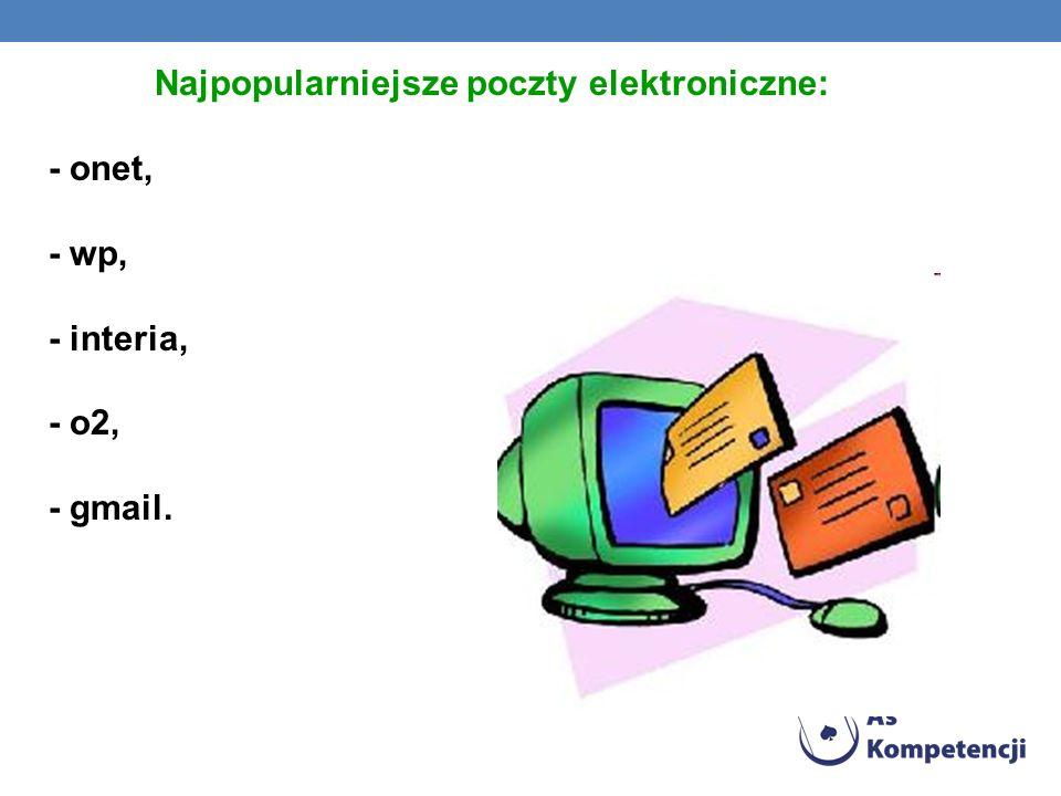 Najpopularniejsze poczty elektroniczne: - onet, - wp, - interia, - o2, - gmail.