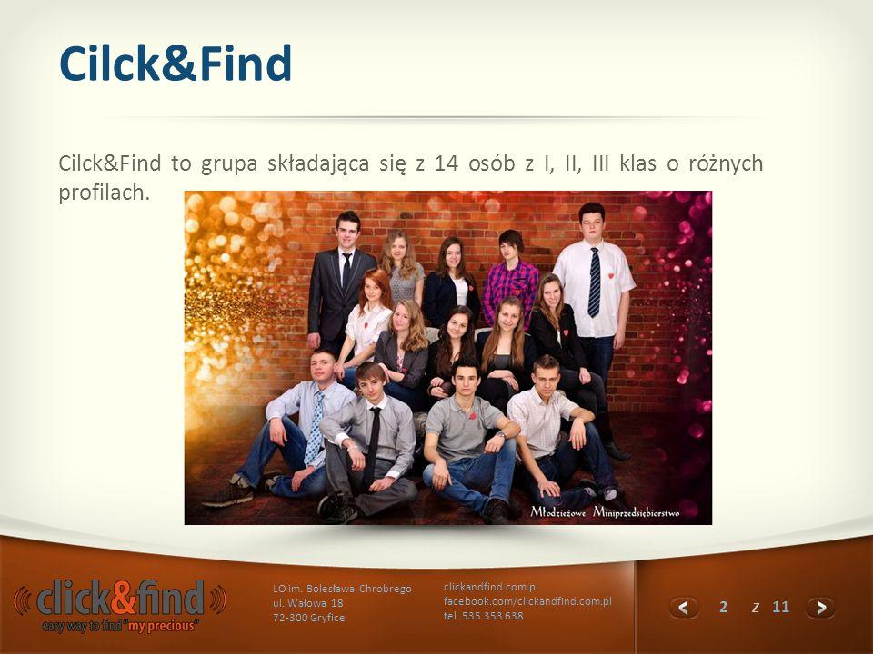Cilck&Find Cilck&Find to grupa składająca się z 14 osób z I, II, III klas o różnych profilach.