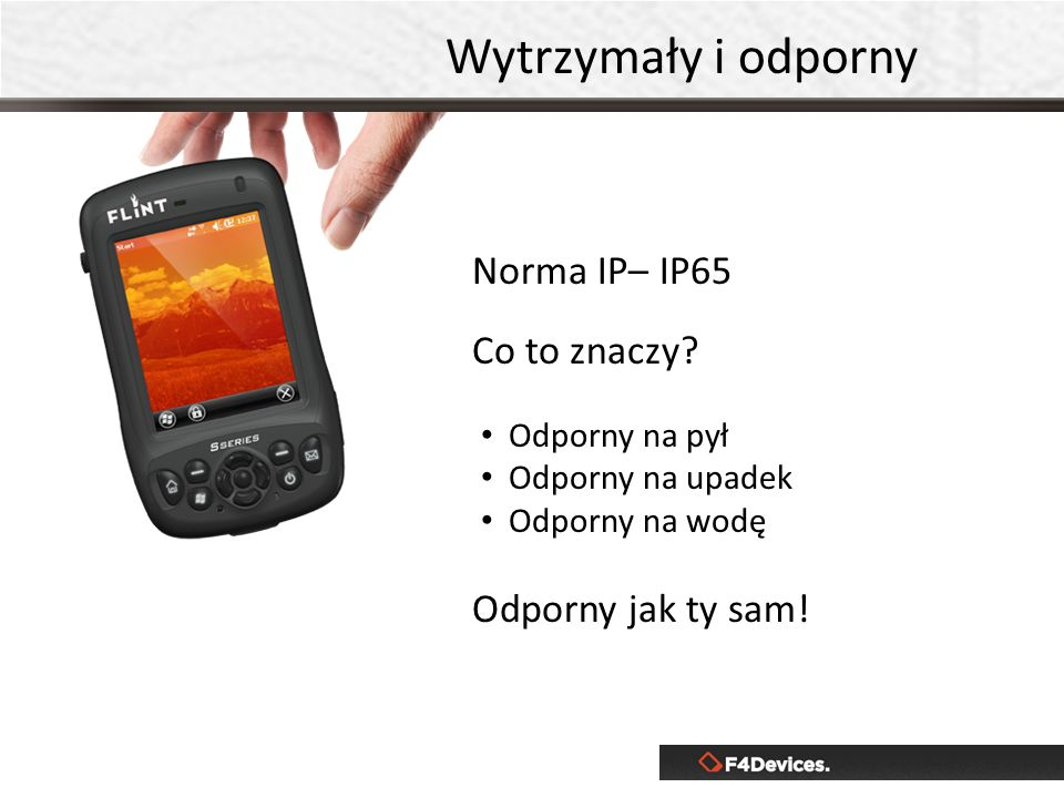 Wytrzymały i odporny Norma IP– IP65 Co to znaczy Odporny jak ty sam!
