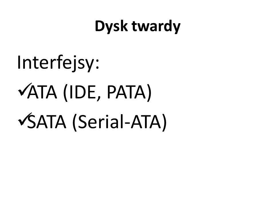 Dysk twardy Interfejsy: ATA (IDE, PATA) SATA (Serial-ATA)
