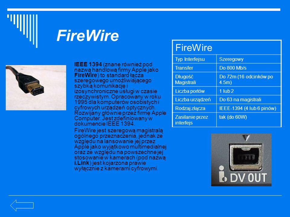 FireWire FireWire. Typ Interfejsu. Szeregowy. Transfer. Do 800 Mb/s. Długość Magistrali. Do 72m (16 odcinków po 4.5m)