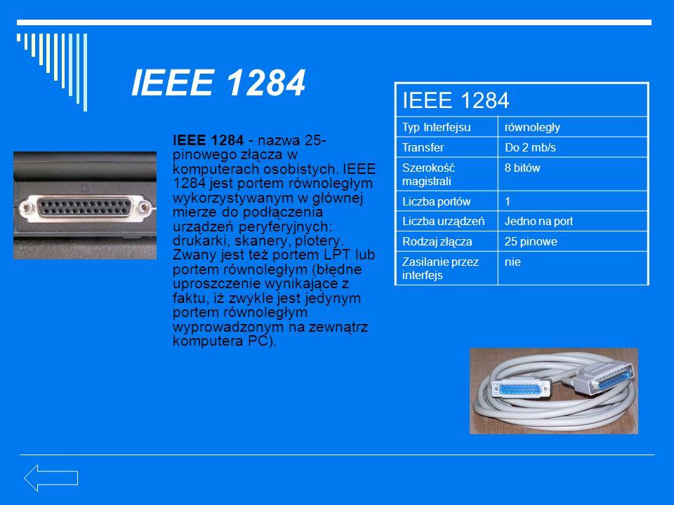 IEEE 1284 IEEE 1284. Typ Interfejsu. równoległy. Transfer. Do 2 mb/s. Szerokość magistrali. 8 bitów.