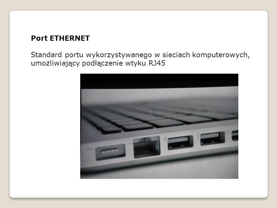 Port ETHERNET Standard portu wykorzystywanego w sieciach komputerowych, umożliwiający podłączenie wtyku RJ45.