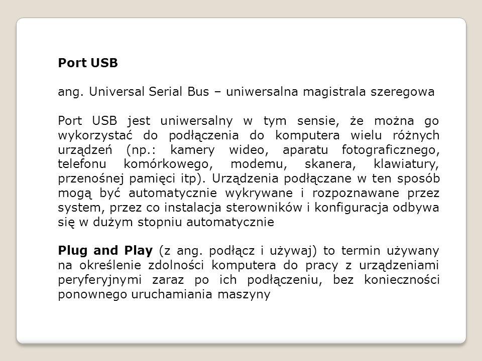 Port USB ang. Universal Serial Bus – uniwersalna magistrala szeregowa.