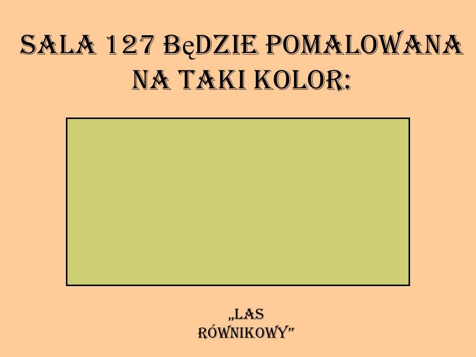 Sala 127 będzie pomalowana na taki kolor: