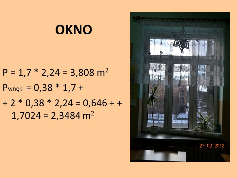 OKNO P = 1,7 * 2,24 = 3,808 m2 Pwnęki = 0,38 * 1,7 + + 2 * 0,38 * 2,24 = 0,646 + + 1,7024 = 2,3484 m2
