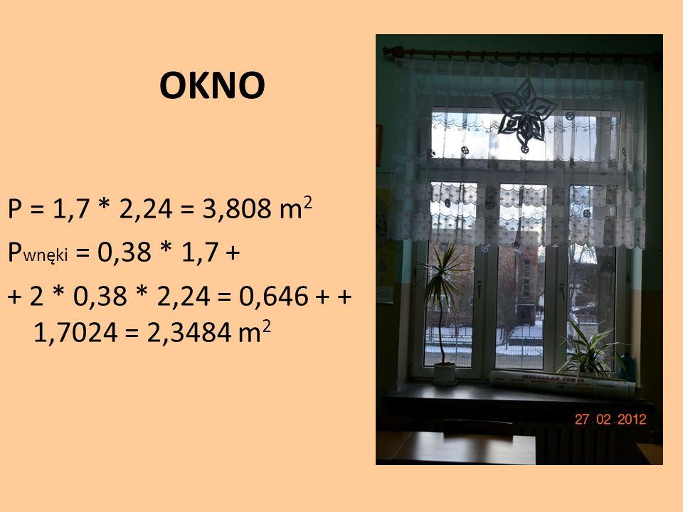 OKNOP = 1,7 * 2,24 = 3,808 m2 Pwnęki = 0,38 * 1,7 + + 2 * 0,38 * 2,24 = 0,646 + + 1,7024 = 2,3484 m2