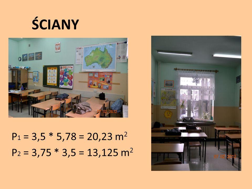 ŚCIANY P1 = 3,5 * 5,78 = 20,23 m2 P2 = 3,75 * 3,5 = 13,125 m2