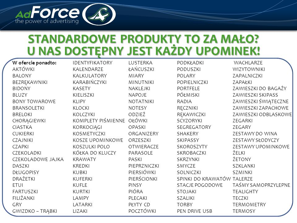 Standardowe produkty to za mało U nas DOSTĘPNY JEST Każdy UPOMINEK!