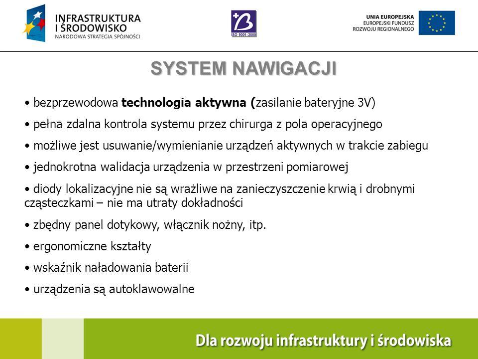 SYSTEM NAWIGACJIbezprzewodowa technologia aktywna (zasilanie bateryjne 3V) pełna zdalna kontrola systemu przez chirurga z pola operacyjnego.
