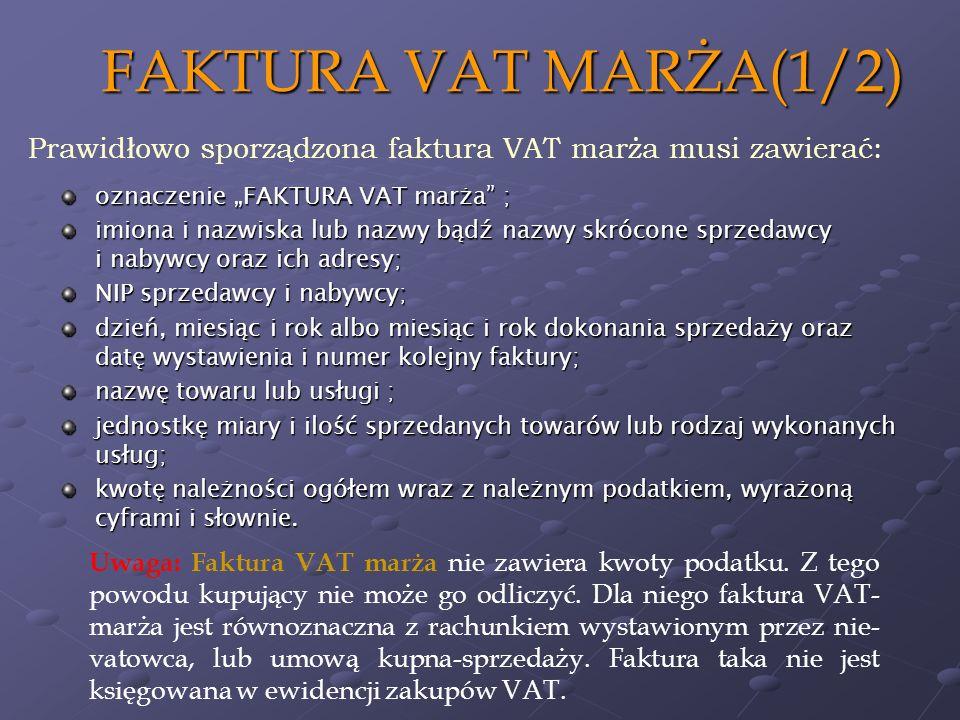 "FAKTURA VAT MARŻA(1/2)Prawidłowo sporządzona faktura VAT marża musi zawierać: oznaczenie ""FAKTURA VAT marża ;"