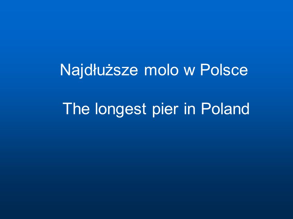 Najdłuższe molo w Polsce The longest pier in Poland