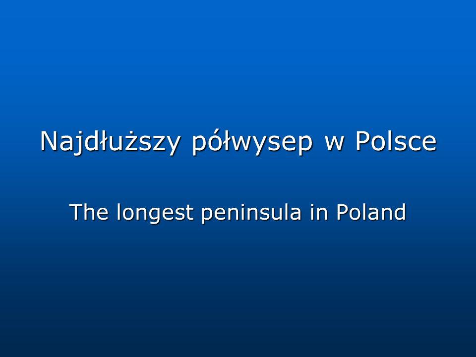 Najdłuższy półwysep w Polsce