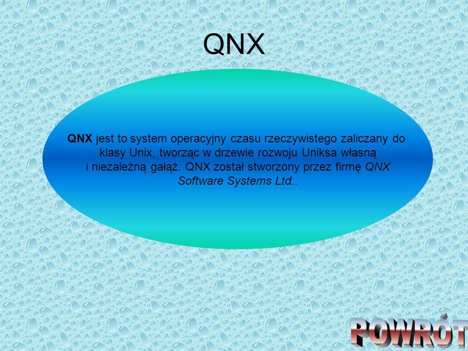 QNX QNX jest to system operacyjny czasu rzeczywistego zaliczany do. klasy Unix, tworząc w drzewie rozwoju Uniksa własną.