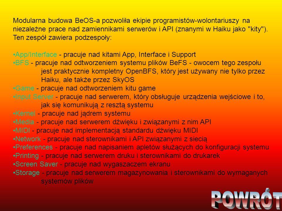 Modularna budowa BeOS-a pozwoliła ekipie programistów-wolontariuszy na niezależne prace nad zamiennikami serwerów i API (znanymi w Haiku jako kity ). Ten zespół zawiera podzespoły: