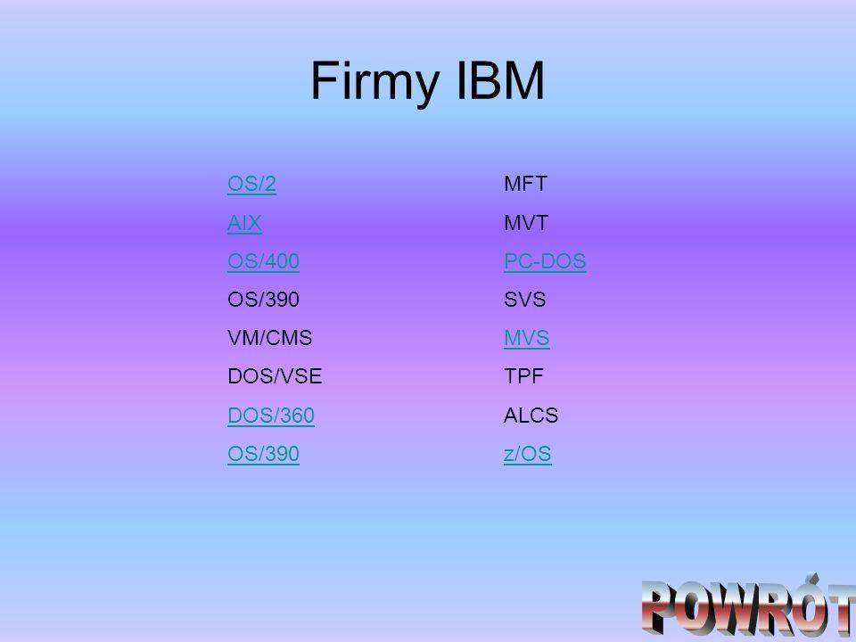 Firmy IBM POWRÓT OS/2 AIX OS/400 OS/390 VM/CMS DOS/VSE DOS/360 MFT MVT