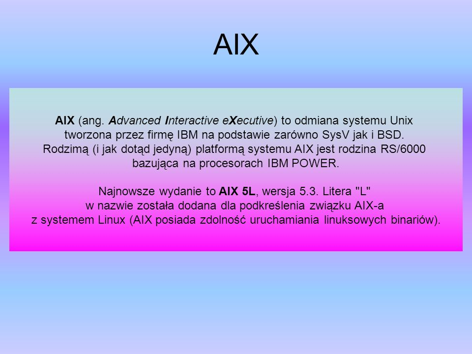 AIX AIX (ang. Advanced Interactive eXecutive) to odmiana systemu Unix