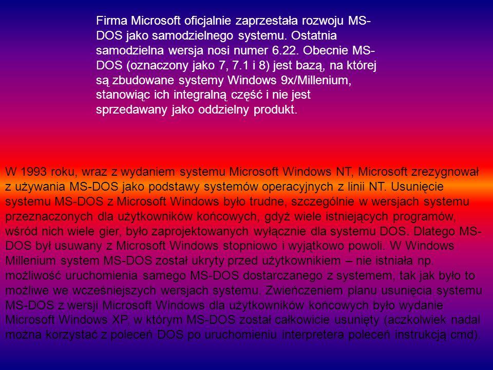 Firma Microsoft oficjalnie zaprzestała rozwoju MS-DOS jako samodzielnego systemu. Ostatnia samodzielna wersja nosi numer 6.22. Obecnie MS-DOS (oznaczony jako 7, 7.1 i 8) jest bazą, na której są zbudowane systemy Windows 9x/Millenium, stanowiąc ich integralną część i nie jest sprzedawany jako oddzielny produkt.