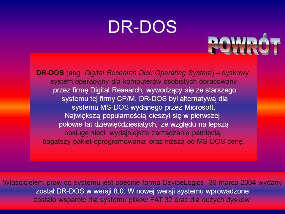 DR-DOS POWRÓT. DR-DOS (ang. Digital Research Disk Operating System) – dyskowy. system operacyjny dla komputerów osobistych opracowany.