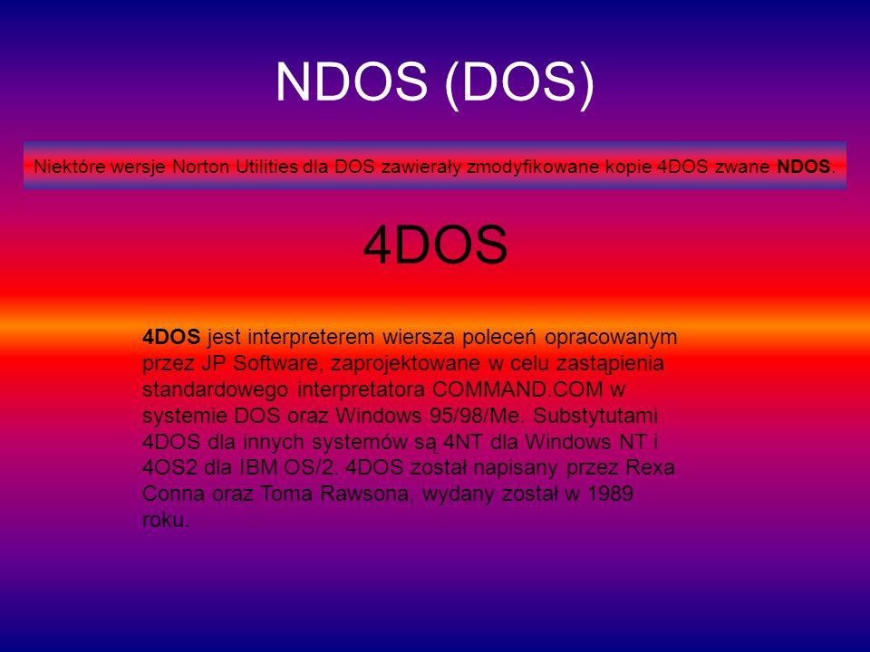NDOS (DOS)Niektóre wersje Norton Utilities dla DOS zawierały zmodyfikowane kopie 4DOS zwane NDOS. 4DOS.