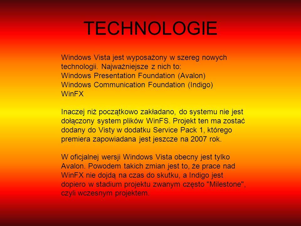 TECHNOLOGIEWindows Vista jest wyposażony w szereg nowych technologii. Najważniejsze z nich to: Windows Presentation Foundation (Avalon)