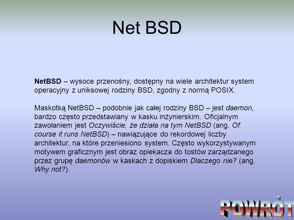 Net BSD NetBSD – wysoce przenośny, dostępny na wiele architektur system operacyjny z uniksowej rodziny BSD, zgodny z normą POSIX.