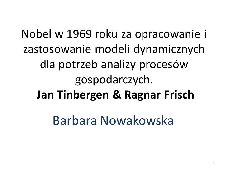 Nobel w 1969 roku za opracowanie i zastosowanie modeli dynamicznych dla potrzeb analizy procesów gospodarczych. Jan Tinbergen & Ragnar Frisch