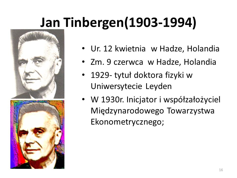 Jan Tinbergen(1903-1994) Ur. 12 kwietnia w Hadze, Holandia