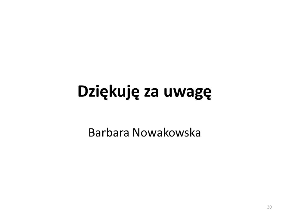 Dziękuję za uwagę Barbara Nowakowska