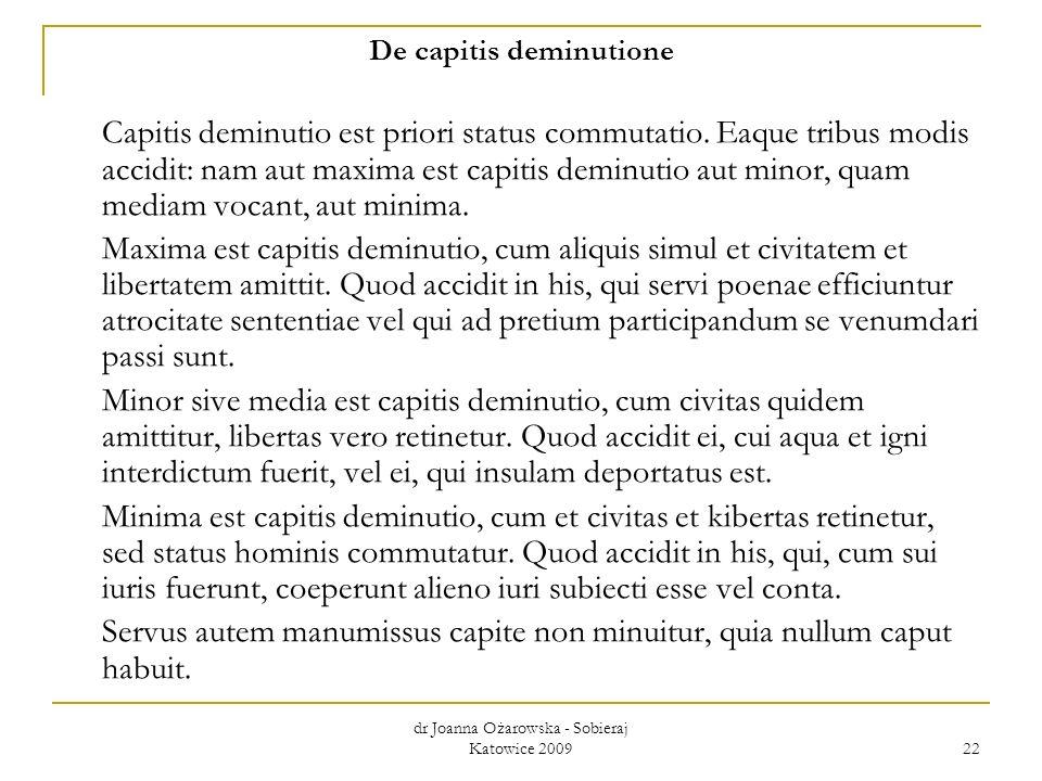 Servus autem manumissus capite non minuitur, quia nullum caput habuit.