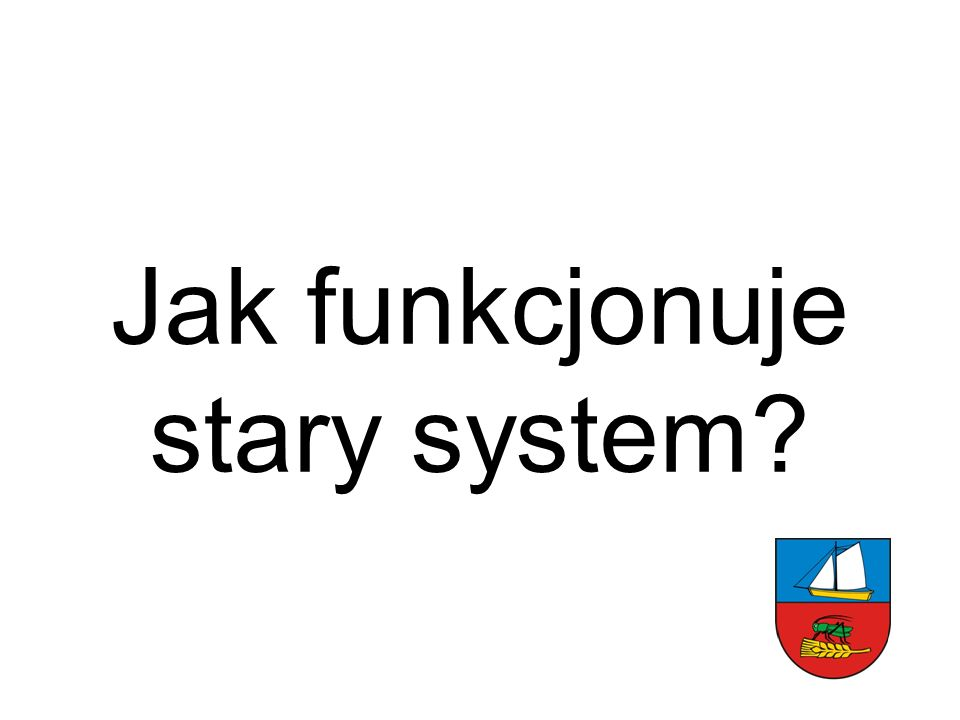 Jak funkcjonuje stary system