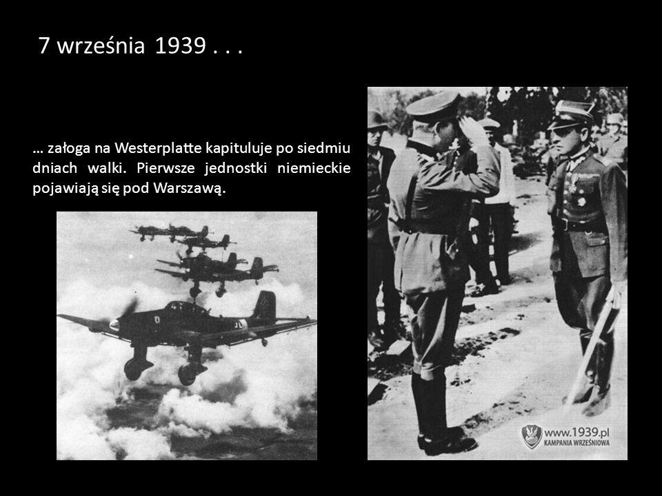 7 września 1939 . … załoga na Westerplatte kapituluje po siedmiu dniach walki.