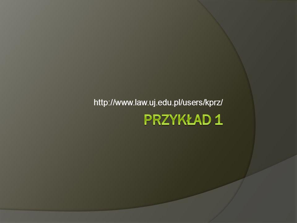 http://www.law.uj.edu.pl/users/kprz/ Przykład 1