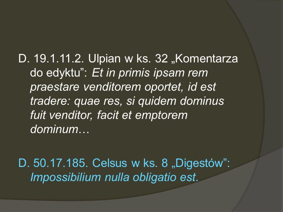 """D. 19.1.11.2. Ulpian w ks. 32 """"Komentarza do edyktu : Et in primis ipsam rem praestare venditorem oportet, id est tradere: quae res, si quidem dominus fuit venditor, facit et emptorem dominum…"""