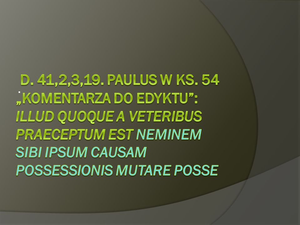 D. 41,2,3,19. Paulus w ks.