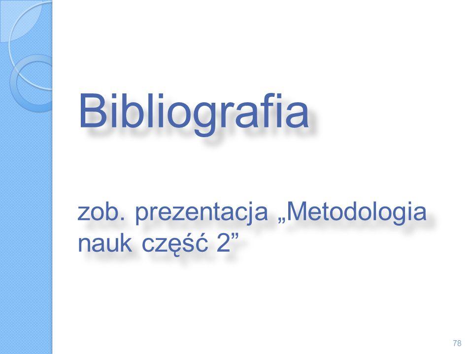"""Bibliografia zob. prezentacja """"Metodologia nauk część 2"""