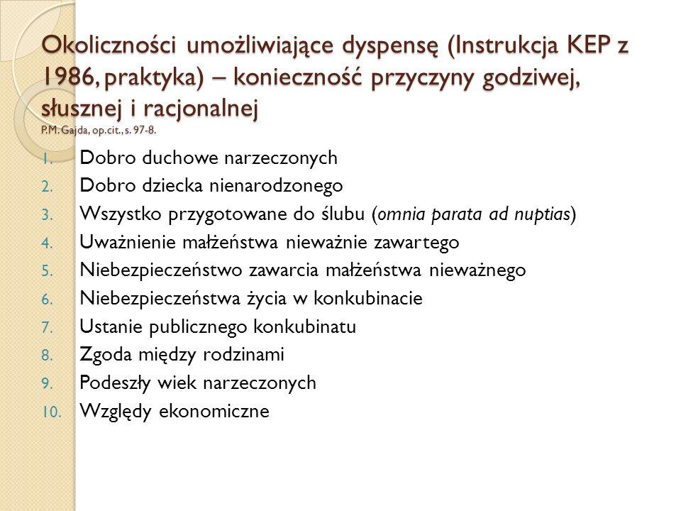 Okoliczności umożliwiające dyspensę (Instrukcja KEP z 1986, praktyka) – konieczność przyczyny godziwej, słusznej i racjonalnej P.M. Gajda, op.cit., s. 97-8.